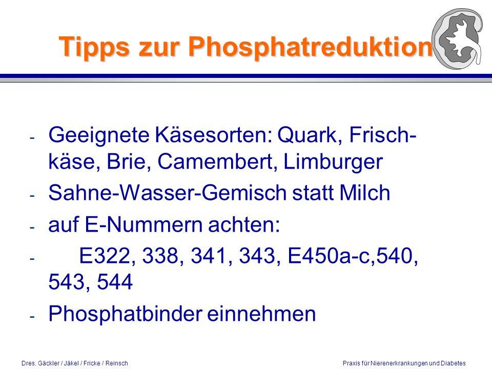 Dres. Gäckler / Jäkel / Fricke / Reinsch Praxis für Nierenerkrankungen und Diabetes Tipps zur Phosphatreduktion - Geeignete Käsesorten: Quark, Frisch-