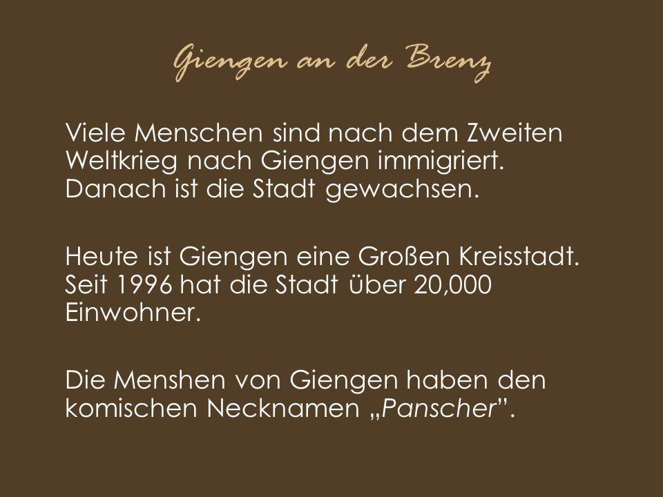 Giengen an der Brenz Viele Menschen sind nach dem Zweiten Weltkrieg nach Giengen immigriert. Danach ist die Stadt gewachsen. Heute ist Giengen eine Gr
