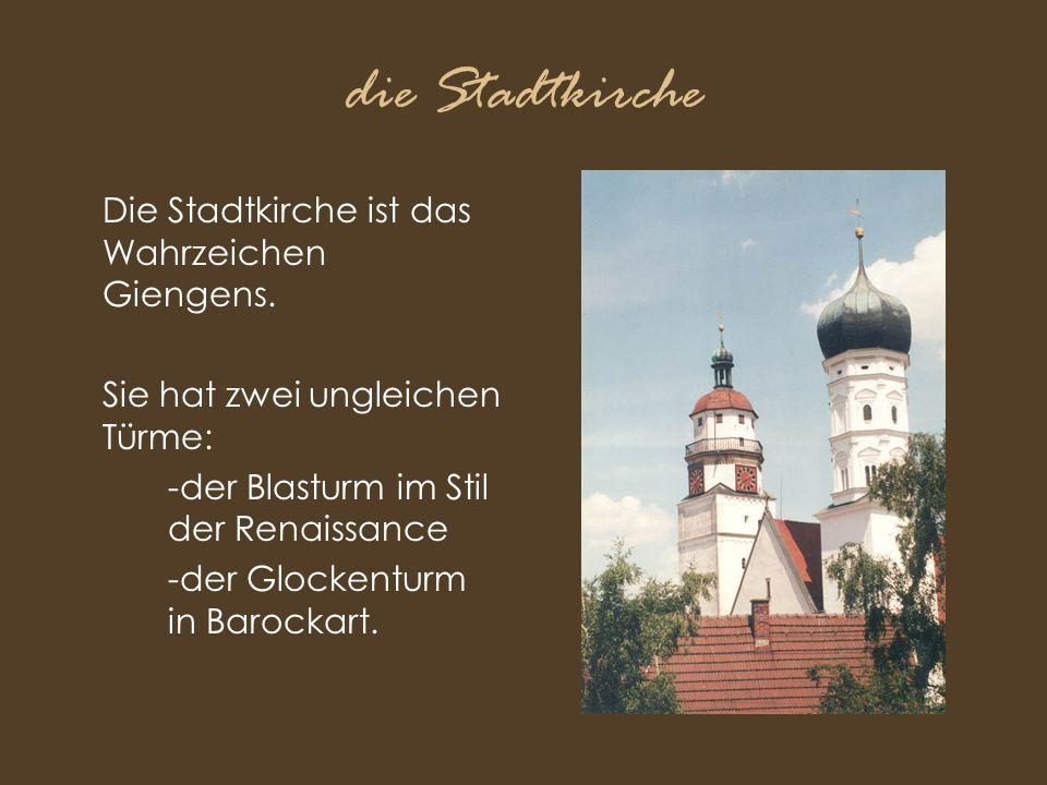 die Stadtkirche Die Stadtkirche ist das Wahrzeichen Giengens. Sie hat zwei ungleichen Türme: -der Blasturm im Stil der Renaissance -der Glockenturm in