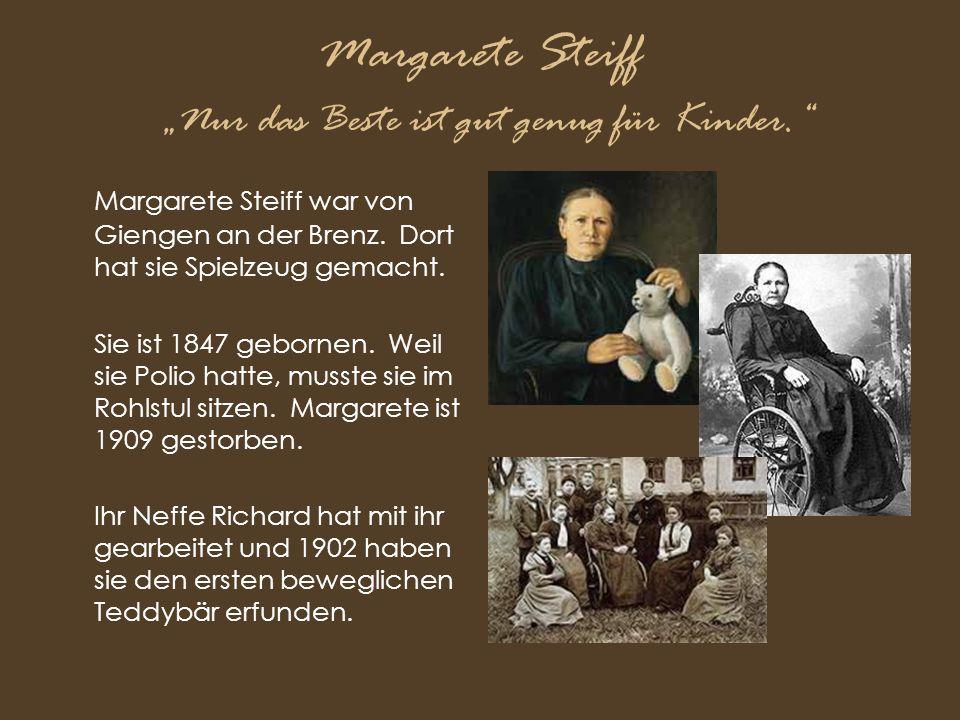 """Margarete Steiff """"Nur das Beste ist gut genug für Kinder."""" Margarete Steiff war von Giengen an der Brenz. Dort hat sie Spielzeug gemacht. Sie ist 1847"""