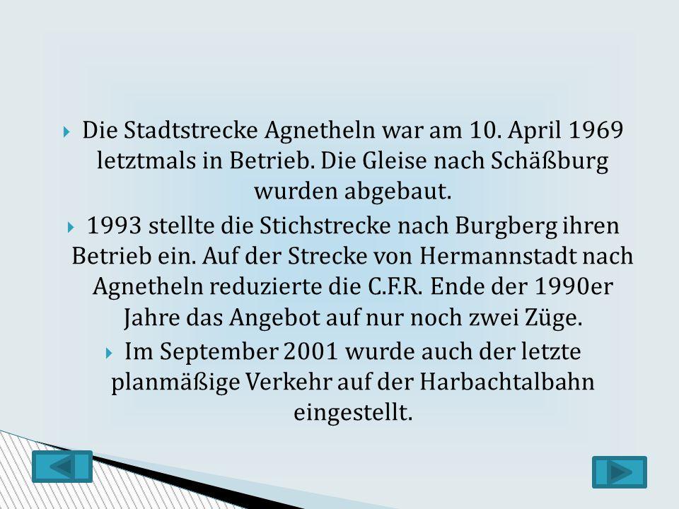 Die Stadtstrecke Agnetheln war am 10.April 1969 letztmals in Betrieb.