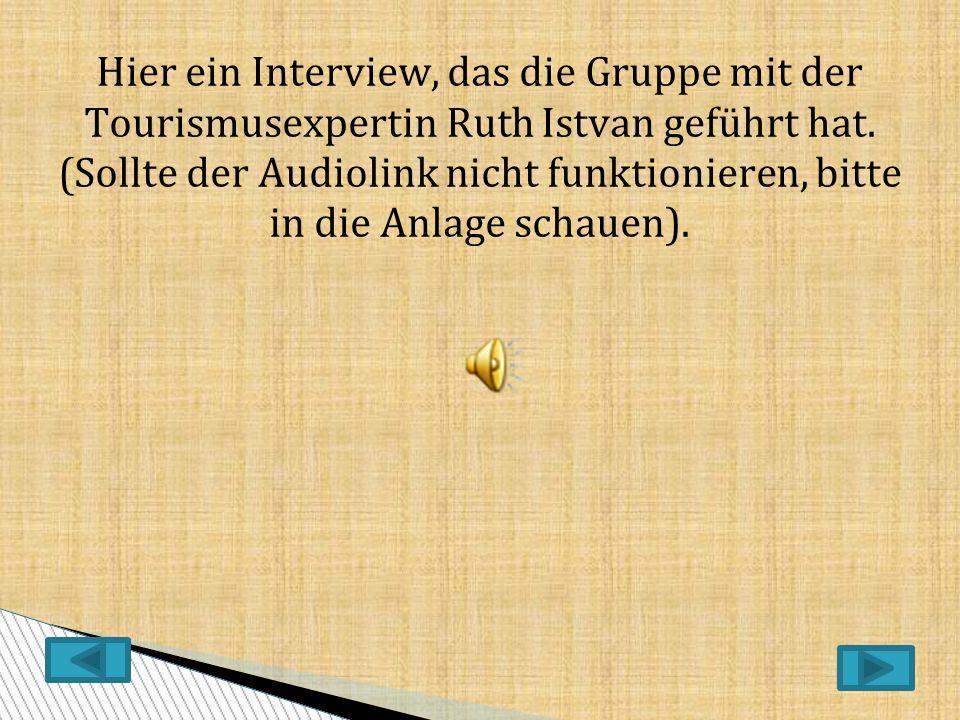 Hier ein Interview, das die Gruppe mit der Tourismusexpertin Ruth Istvan geführt hat.