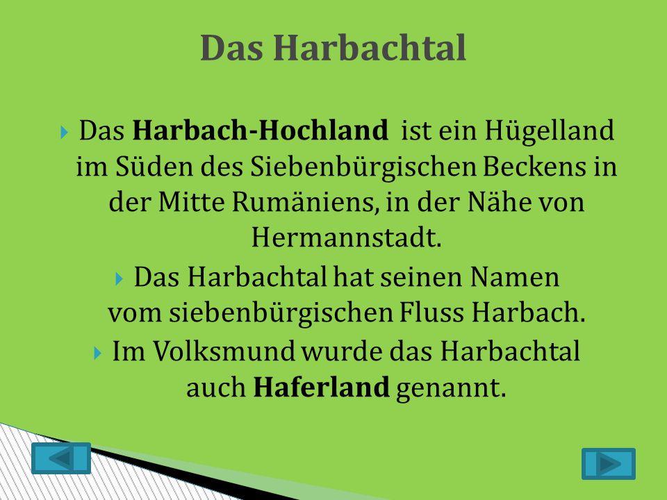  Das Harbach-Hochland ist ein Hügelland im Süden des Siebenbürgischen Beckens in der Mitte Rumäniens, in der Nähe von Hermannstadt.
