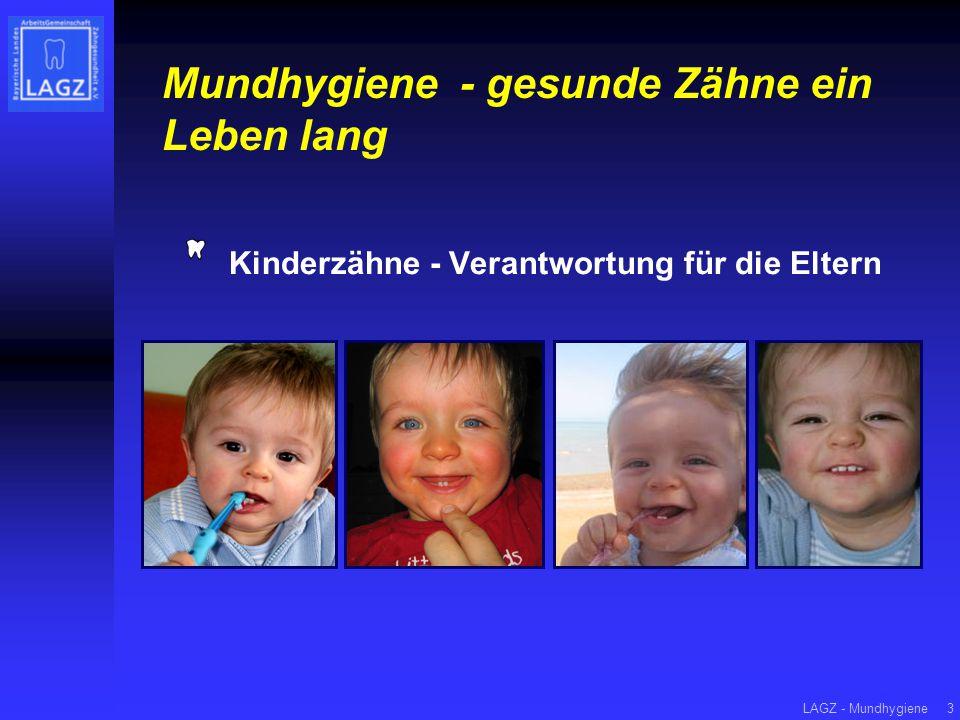 LAGZ - Mundhygiene3 Mundhygiene - gesunde Zähne ein Leben lang Kinderzähne - Verantwortung für die Eltern