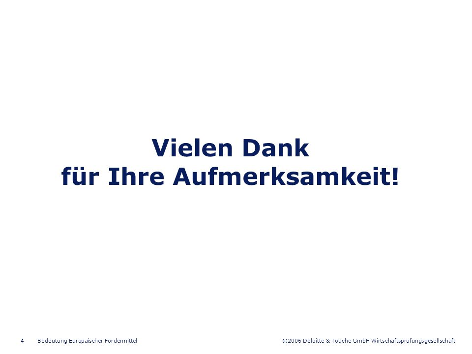©2006 Deloitte & Touche GmbH Wirtschaftsprüfungsgesellschaft Bedeutung Europäischer Fördermittel4 Vielen Dank für Ihre Aufmerksamkeit!