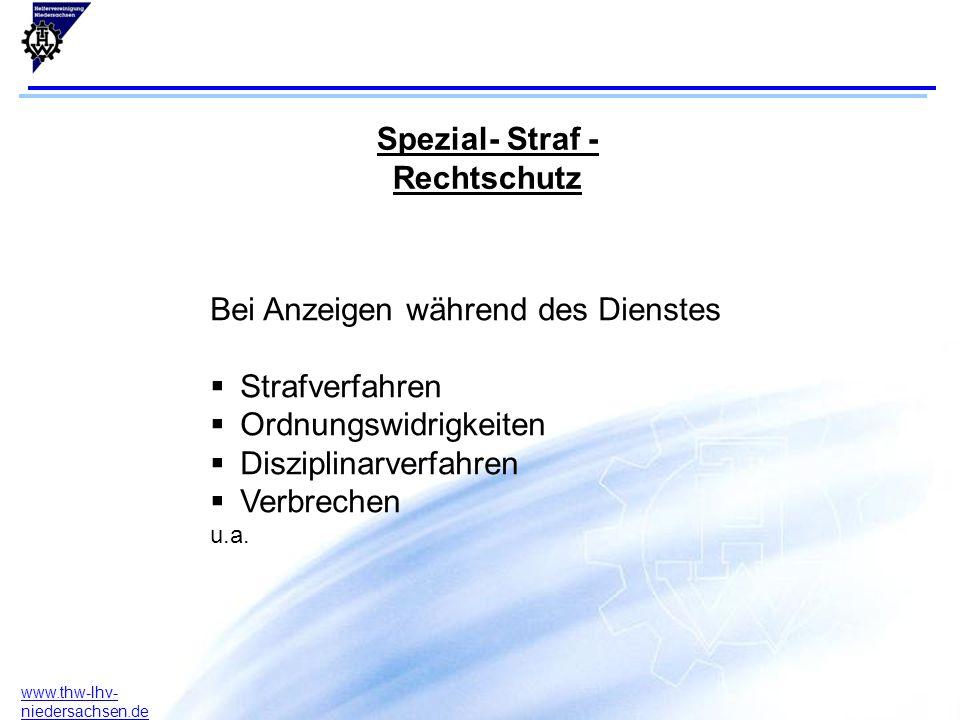 11 www.thw-lhv- niedersachsen.de Spezial- Straf - Rechtschutz Bei Anzeigen während des Dienstes  Strafverfahren  Ordnungswidrigkeiten  Disziplinarverfahren  Verbrechen u.a.