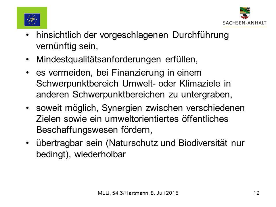 hinsichtlich der vorgeschlagenen Durchführung vernünftig sein, Mindestqualitätsanforderungen erfüllen, es vermeiden, bei Finanzierung in einem Schwerpunktbereich Umwelt- oder Klimaziele in anderen Schwerpunktbereichen zu untergraben, soweit möglich, Synergien zwischen verschiedenen Zielen sowie ein umweltorientiertes öffentliches Beschaffungswesen fördern, übertragbar sein (Naturschutz und Biodiversität nur bedingt), wiederholbar MLU, 54.3/Hartmann, 8.
