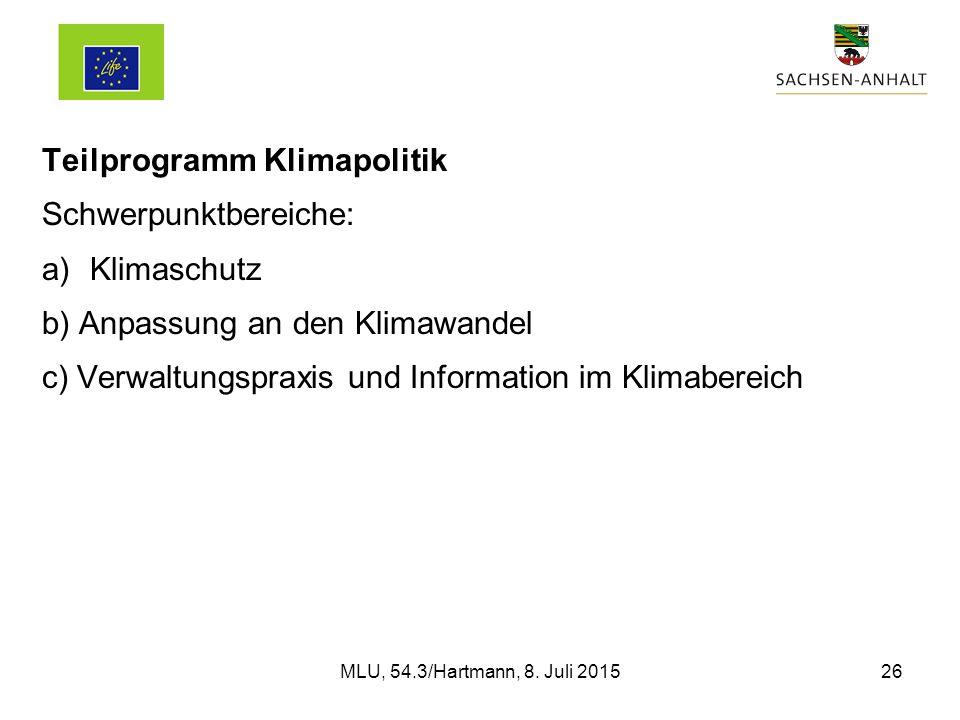 Teilprogramm Klimapolitik Schwerpunktbereiche: a)Klimaschutz b) Anpassung an den Klimawandel c) Verwaltungspraxis und Information im Klimabereich MLU, 54.3/Hartmann, 8.