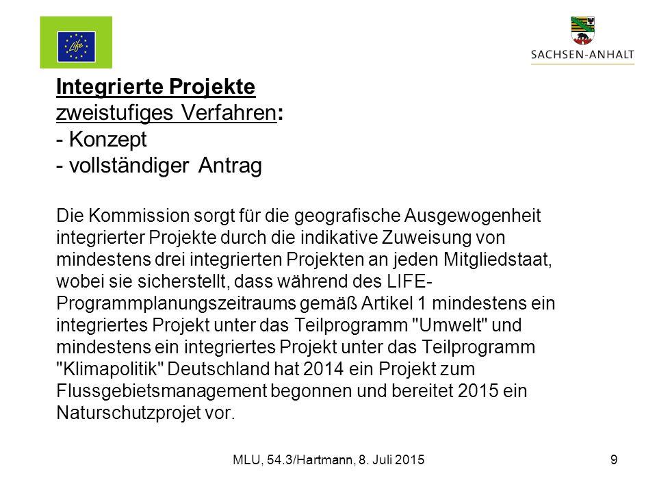 Integrierte Projekte zweistufiges Verfahren: - Konzept - vollständiger Antrag Die Kommission sorgt für die geografische Ausgewogenheit integrierter Projekte durch die indikative Zuweisung von mindestens drei integrierten Projekten an jeden Mitgliedstaat, wobei sie sicherstellt, dass während des LIFE- Programmplanungszeitraums gemäß Artikel 1 mindestens ein integriertes Projekt unter das Teilprogramm Umwelt und mindestens ein integriertes Projekt unter das Teilprogramm Klimapolitik Deutschland hat 2014 ein Projekt zum Flussgebietsmanagement begonnen und bereitet 2015 ein Naturschutzprojet vor.