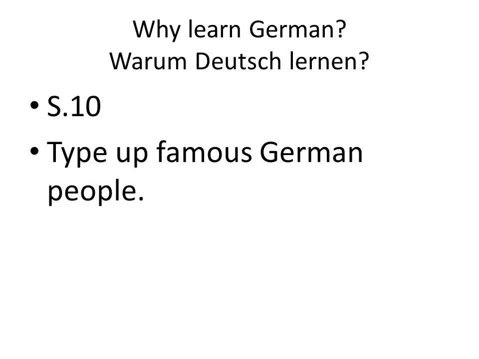 Why learn German? Warum Deutsch lernen? S.10 Type up famous German people.
