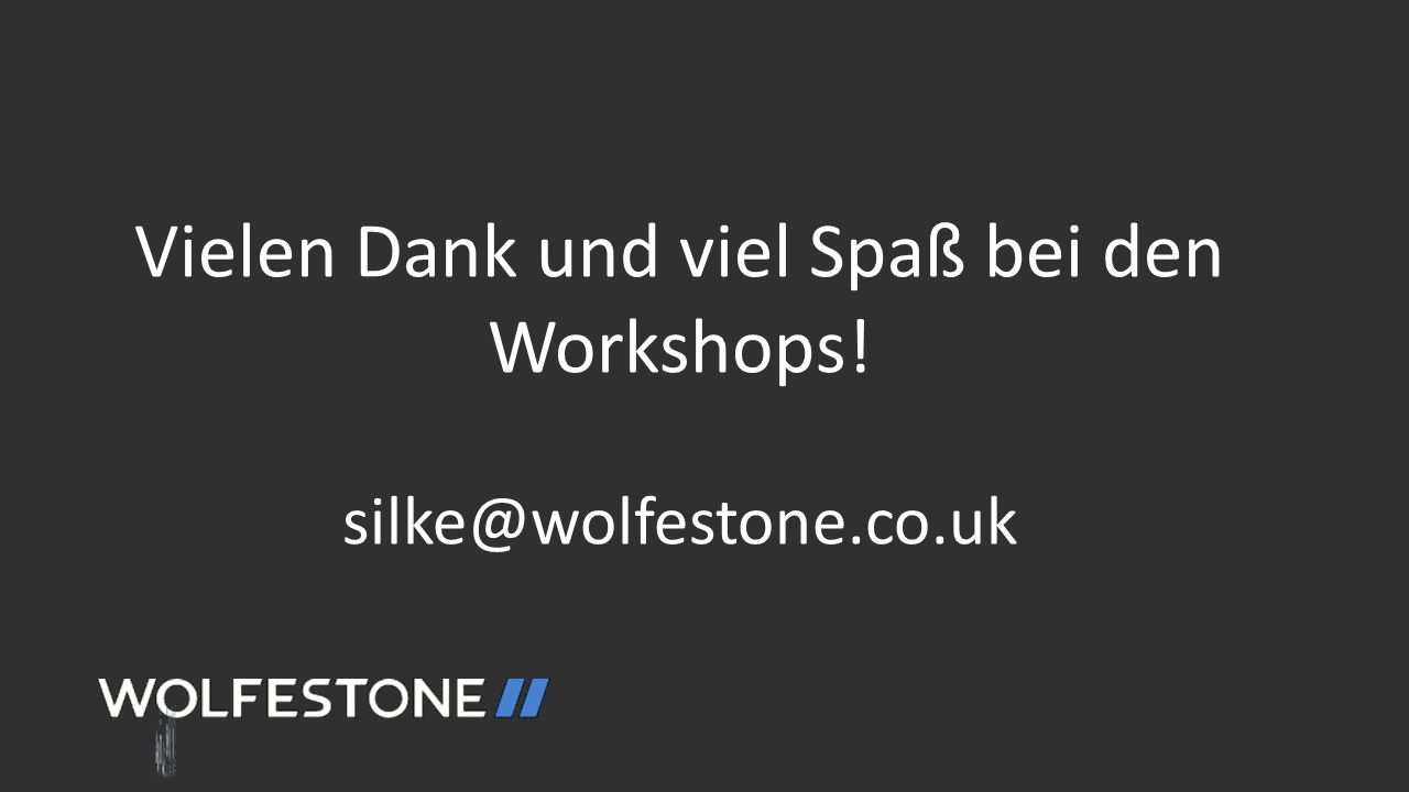 Language drives us, excellence defines us. Vielen Dank und viel Spaß bei den Workshops! silke@wolfestone.co.uk