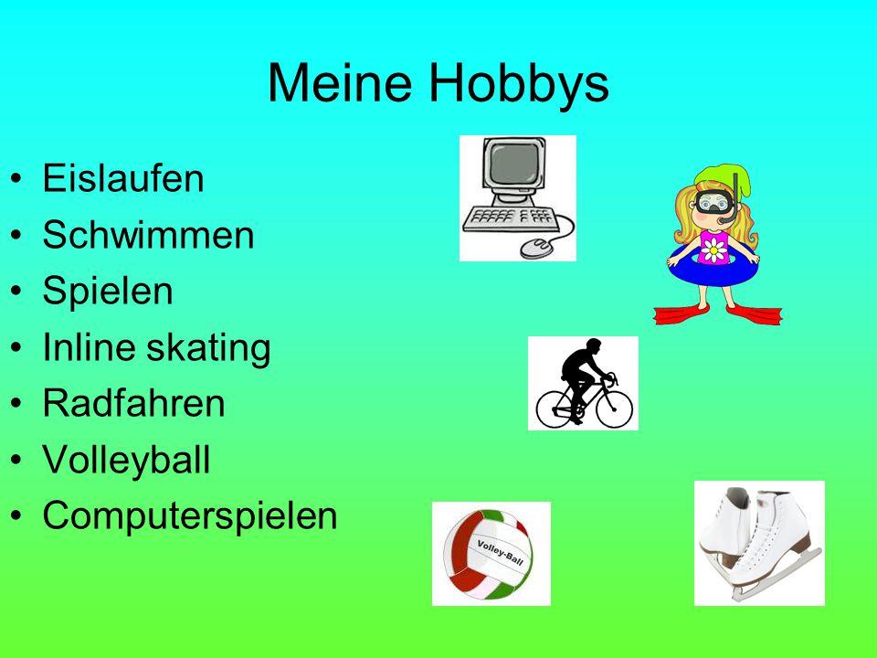 Meine Hobbys Eislaufen Schwimmen Spielen Inline skating Radfahren Volleyball Computerspielen