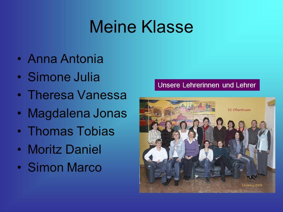 Meine Klasse Anna Antonia Simone Julia Theresa Vanessa Magdalena Jonas Thomas Tobias Moritz Daniel Simon Marco Unsere Lehrerinnen und Lehrer