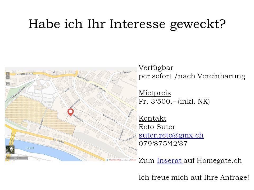 Habe ich Ihr Interesse geweckt? Verfügbar per sofort /nach Vereinbarung Mietpreis Fr. 3'500.– (inkl. NK) Kontakt Reto Suter suter.reto@gmx.ch 079'875'