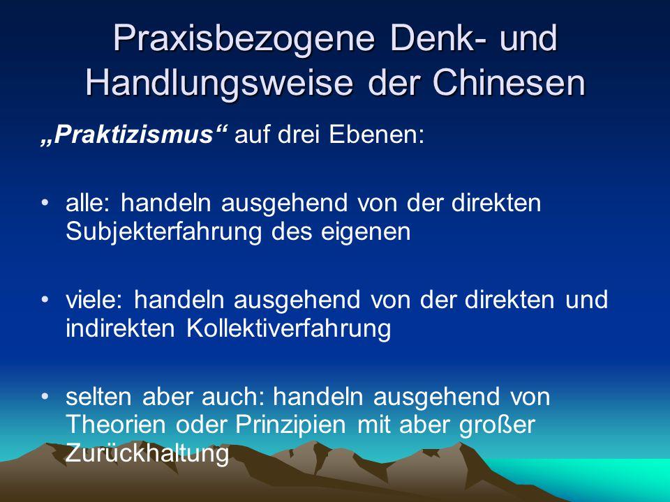 """Praxisbezogene Denk- und Handlungsweise der Chinesen """"Praktizismus"""" auf drei Ebenen: alle: handeln ausgehend von der direkten Subjekterfahrung des eig"""