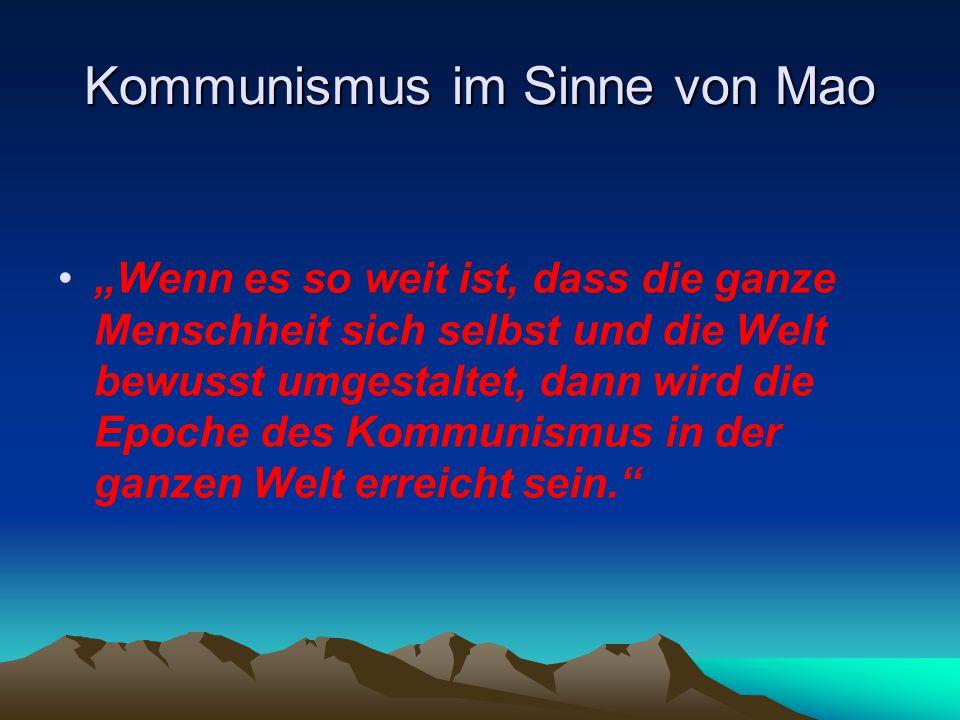 """Kommunismus im Sinne von Mao """"Wenn es so weit ist, dass die ganze Menschheit sich selbst und die Welt bewusst umgestaltet, dann wird die Epoche des Ko"""
