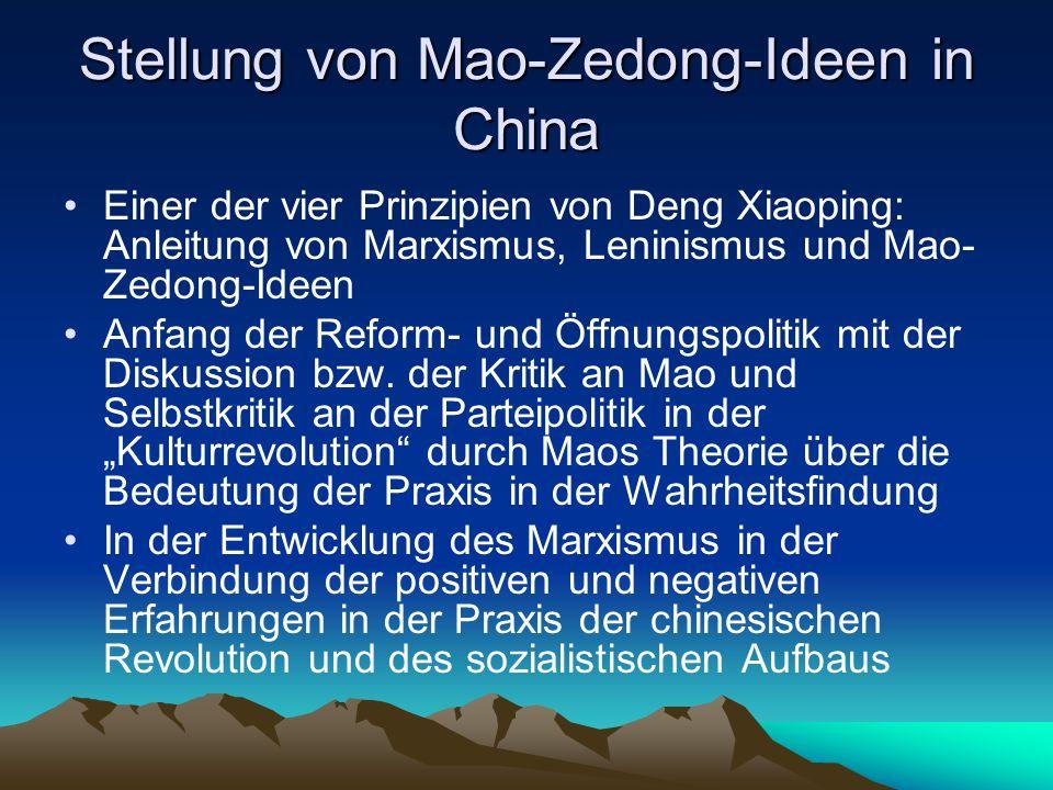 Stellung von Mao-Zedong-Ideen in China Einer der vier Prinzipien von Deng Xiaoping: Anleitung von Marxismus, Leninismus und Mao- Zedong-Ideen Anfang d