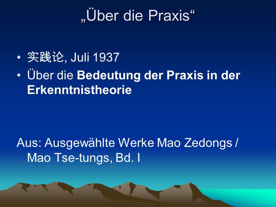 """""""Über die Praxis"""" 实践论, Juli 1937 Über die Bedeutung der Praxis in der Erkenntnistheorie Aus: Ausgewählte Werke Mao Zedongs / Mao Tse-tungs, Bd. I"""