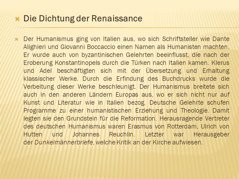  Die Dichtung der Renaissance  Der Humanismus ging von Italien aus, wo sich Schriftsteller wie Dante Alighieri und Giovanni Boccaccio einen Namen al
