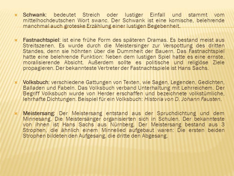  Schwank: bedeutet Streich oder lustiger Einfall und stammt vom mittelhochdeutschen Wort swanc. Der Schwank ist eine komische, belehrende manchmal au