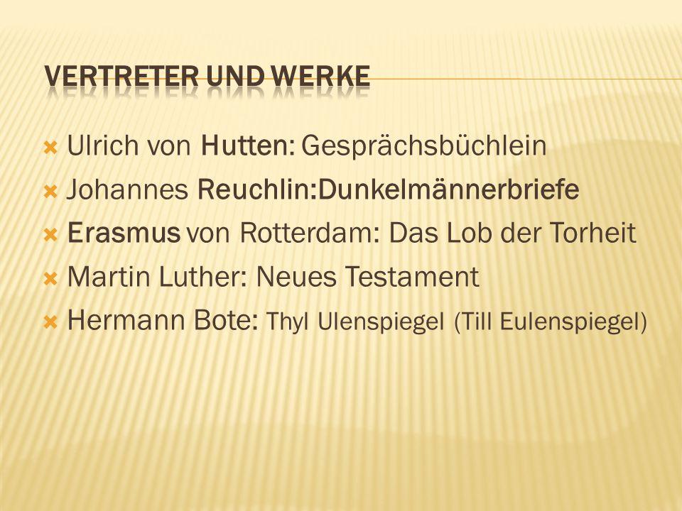  Ulrich von Hutten: Gesprächsbüchlein  Johannes Reuchlin:Dunkelmännerbriefe  Erasmus von Rotterdam: Das Lob der Torheit  Martin Luther: Neues Test
