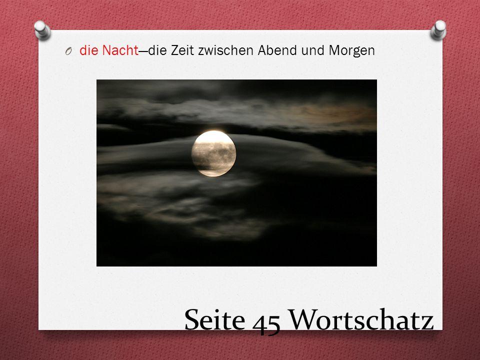 Seite 45 Wortschatz O die Nacht—die Zeit zwischen Abend und Morgen
