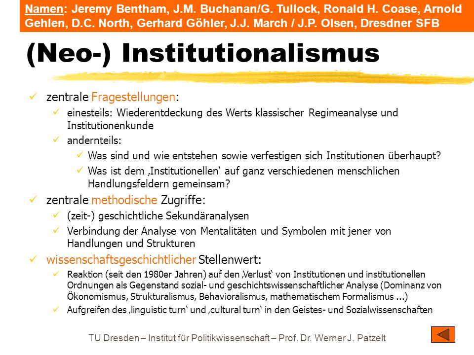 TU Dresden – Institut für Politikwissenschaft – Prof. Dr. Werner J. Patzelt (Neo-) Institutionalismus zentrale Fragestellungen: einesteils: Wiederentd