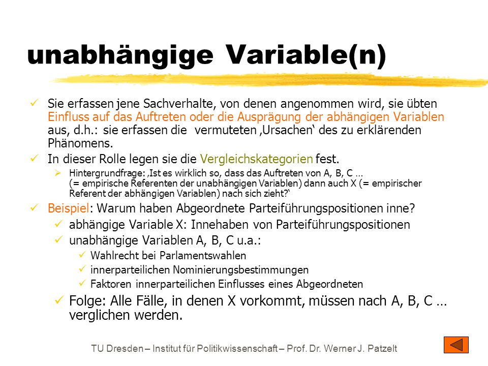 TU Dresden – Institut für Politikwissenschaft – Prof. Dr. Werner J. Patzelt unabhängige Variable(n) Sie erfassen jene Sachverhalte, von denen angenomm