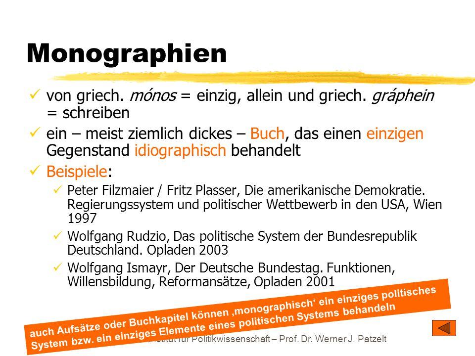 TU Dresden – Institut für Politikwissenschaft – Prof. Dr. Werner J. Patzelt Monographien von griech. mónos = einzig, allein und griech. gráphein = sch