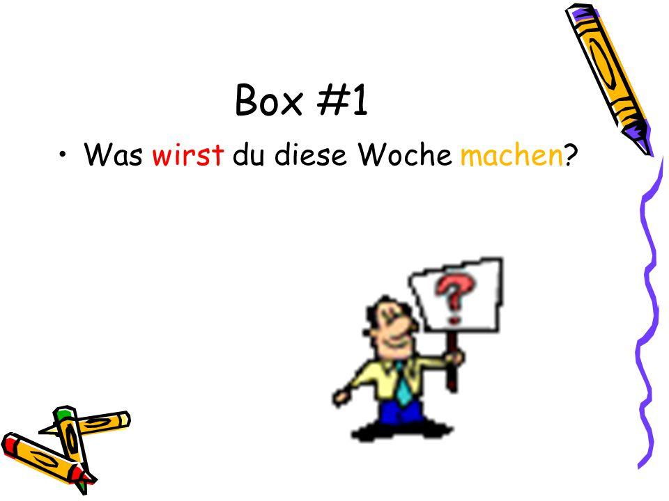 Box #1 Was wirst du diese Woche machen