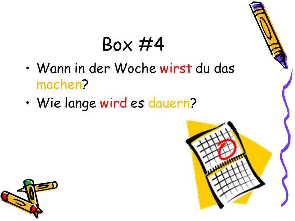 Box #4 Wann in der Woche wirst du das machen? Wie lange wird es dauern?