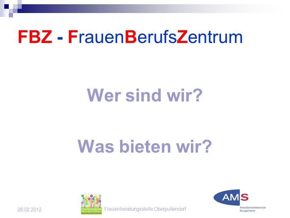 Frauenberatungsstelle Oberpullendorf 28.02.2012 FBZ - FrauenBerufsZentrum Wer sind wir.