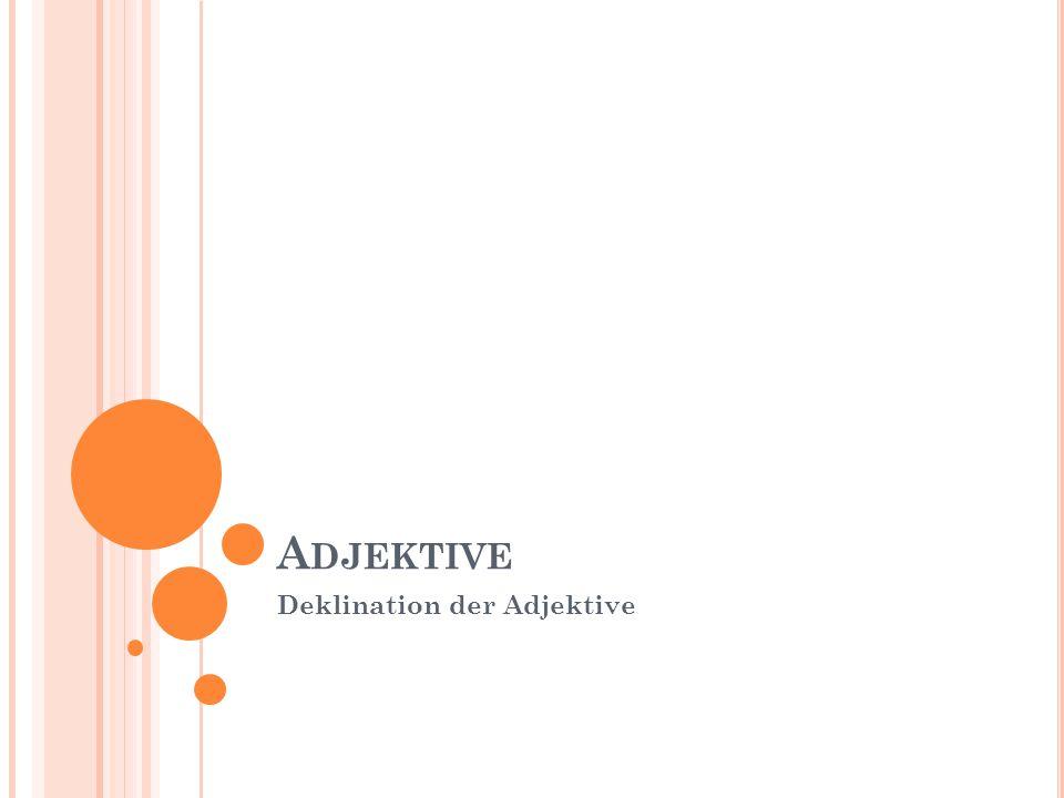A DJEKTIVE Deklination der Adjektive