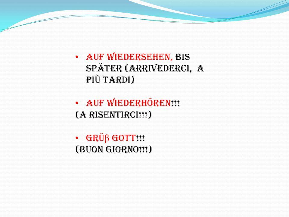 Auf wiedersehen, bis spÄter (arrivederci, a più tardi) auf WiederhÖren!!.