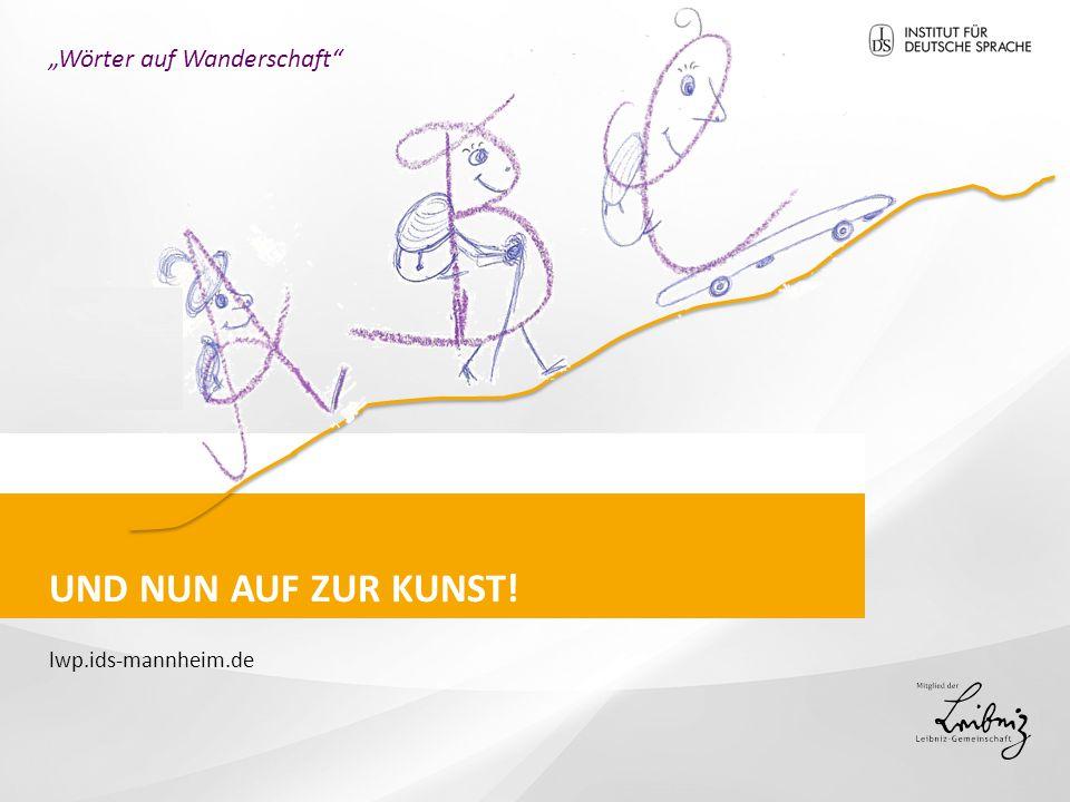 """UND NUN AUF ZUR KUNST! """"Wörter auf Wanderschaft"""" lwp.ids-mannheim.de"""