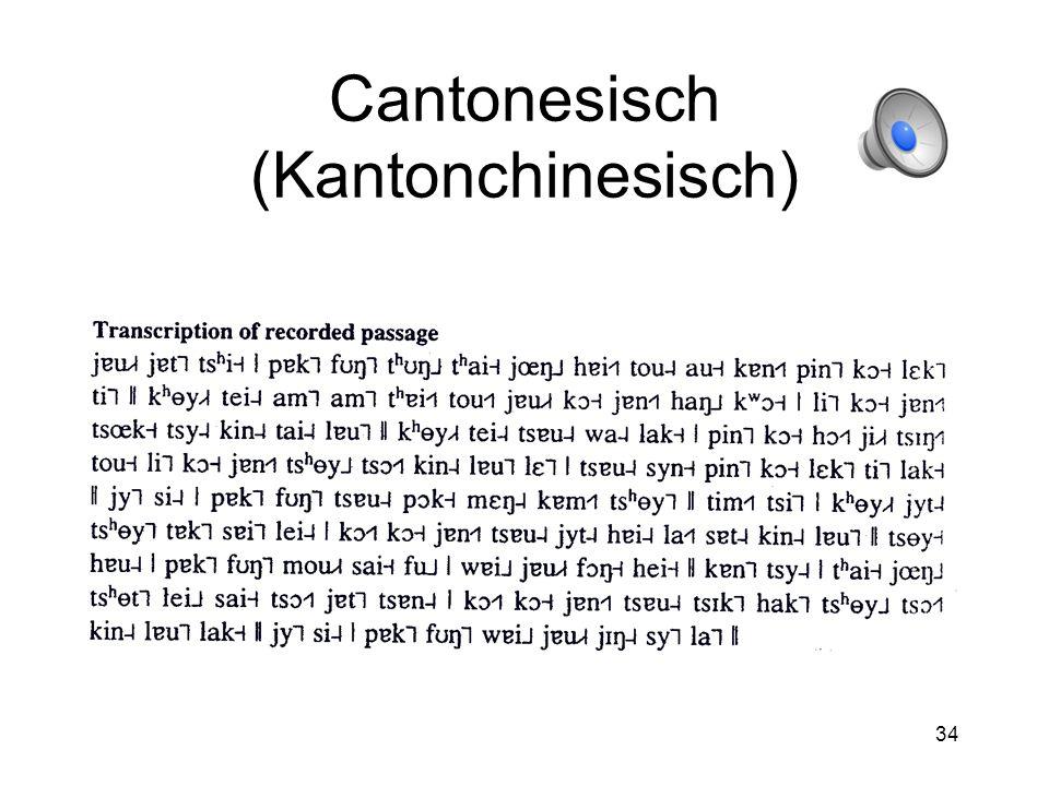 33 Ton In sogenannten Tonsprachen ist die Höhe der Grundfrequenz ebenso bedeutungsunterscheidend wie in anderen Sprachen die Lautqualität oder Quantität Cantonesisch Serbokroatisch Thai