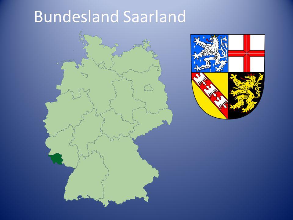 Hauptstadt – Saarbrücken Einwohnerzahl – 1.000.030 Platz – 2 570 km 2 Saarland