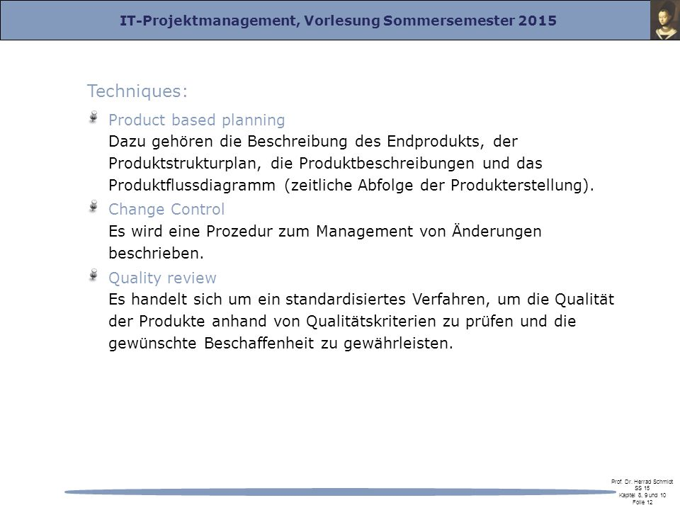 IT-Projektmanagement, Vorlesung Sommersemester 2015 Prof. Dr. Herrad Schmidt SS 15 Kapitel 8, 9 und 10 Folie 12 Techniques: Product based planning Daz