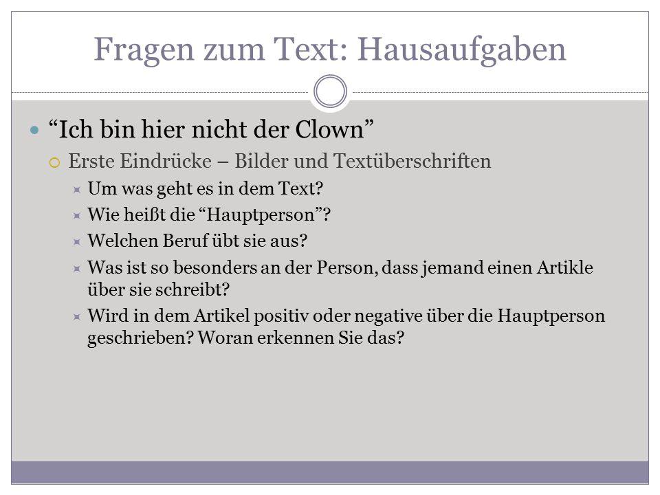 Fragen zum Text: Hausaufgaben Ich bin hier nicht der Clown  Erste Eindrücke – Bilder und Textüberschriften  Um was geht es in dem Text.
