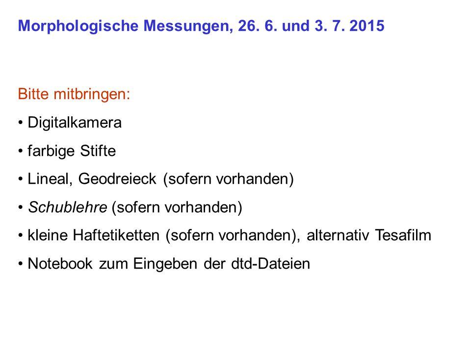 Morphologische Messungen, 26. 6. und 3. 7. 2015 Bitte mitbringen: Digitalkamera farbige Stifte Lineal, Geodreieck (sofern vorhanden) Schublehre (sofer