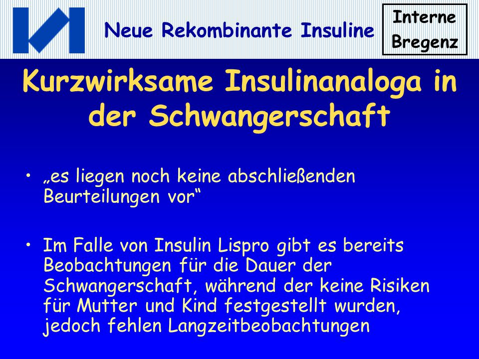 """Interne Bregenz Neue Rekombinante Insuline Kurzwirksame Insulinanaloga in der Schwangerschaft """"es liegen noch keine abschließenden Beurteilungen vor"""""""