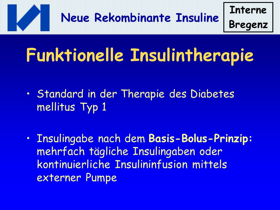 Interne Bregenz Neue Rekombinante Insuline Funktionelle Insulintherapie Standard in der Therapie des Diabetes mellitus Typ 1 Insulingabe nach dem Basi
