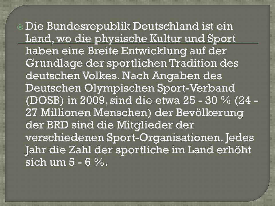  Die Bundesrepublik Deutschland ist ein Land, wo die physische Kultur und Sport haben eine Breite Entwicklung auf der Grundlage der sportlichen Tradition des deutschen Volkes.