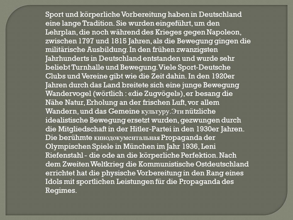 Sport und körperliche Vorbereitung haben in Deutschland eine lange Tradition. Sie wurden eingeführt, um den Lehrplan, die noch während des Krieges geg