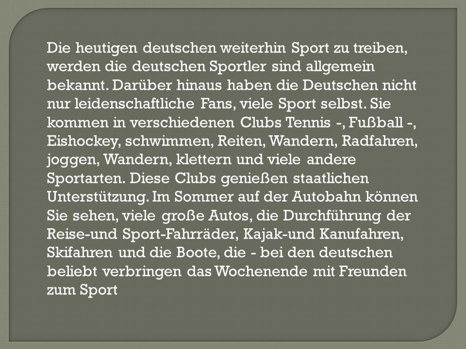Die heutigen deutschen weiterhin Sport zu treiben, werden die deutschen Sportler sind allgemein bekannt. Darüber hinaus haben die Deutschen nicht nur