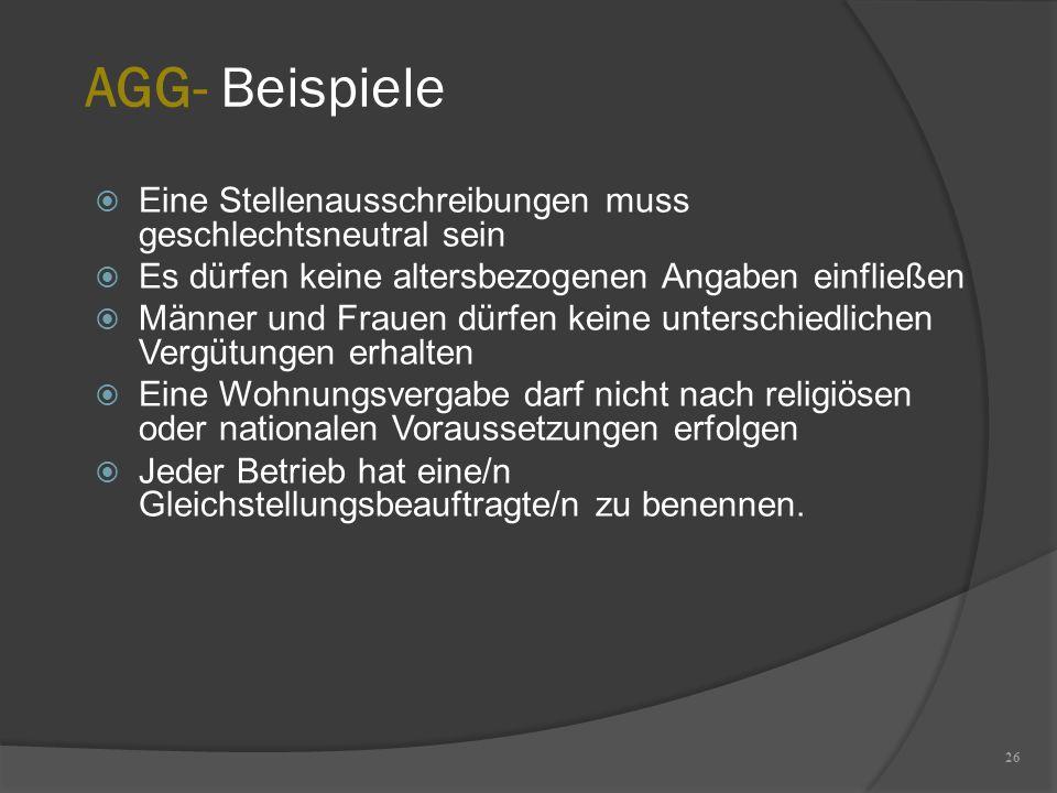 AGG- Beispiele 26  Eine Stellenausschreibungen muss geschlechtsneutral sein  Es dürfen keine altersbezogenen Angaben einfließen  Männer und Frauen