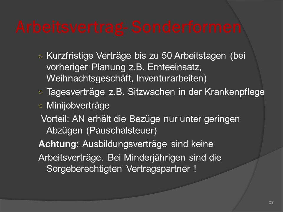 Arbeitsvertrag- Sonderformen 28 ○ Kurzfristige Verträge bis zu 50 Arbeitstagen (bei vorheriger Planung z.B. Ernteeinsatz, Weihnachtsgeschäft, Inventur