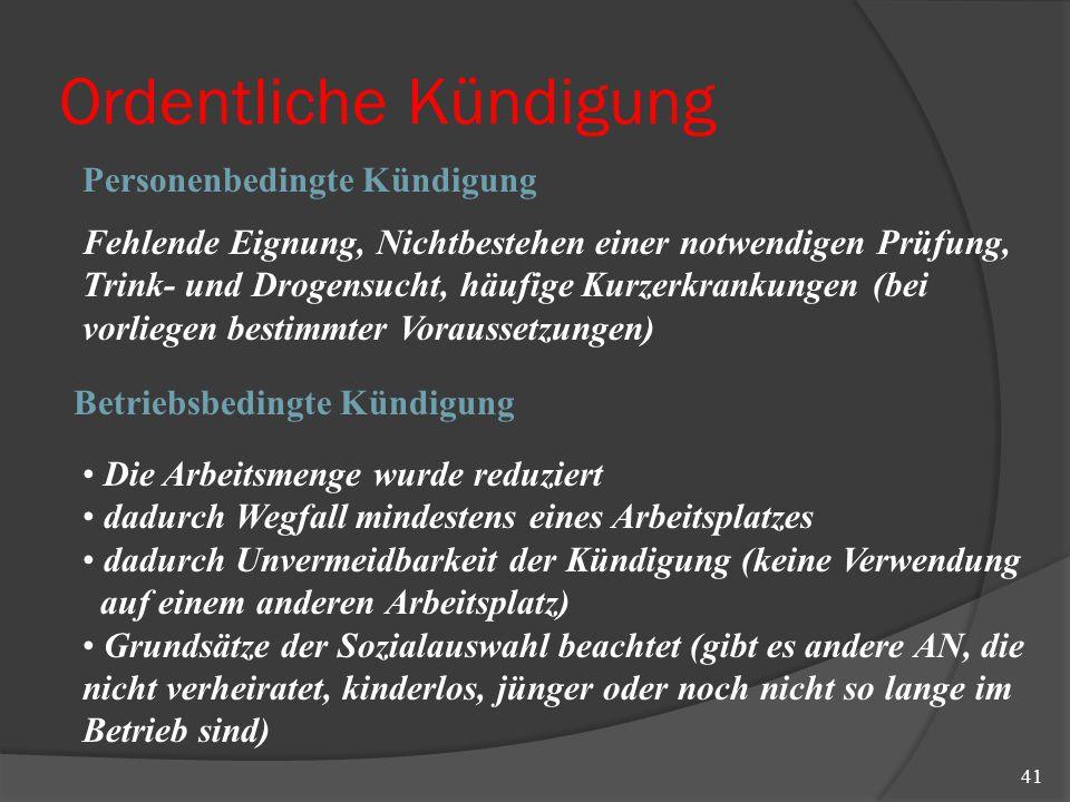Ordentliche Kündigung 41 Personenbedingte Kündigung Betriebsbedingte Kündigung Fehlende Eignung, Nichtbestehen einer notwendigen Prüfung, Trink- und D