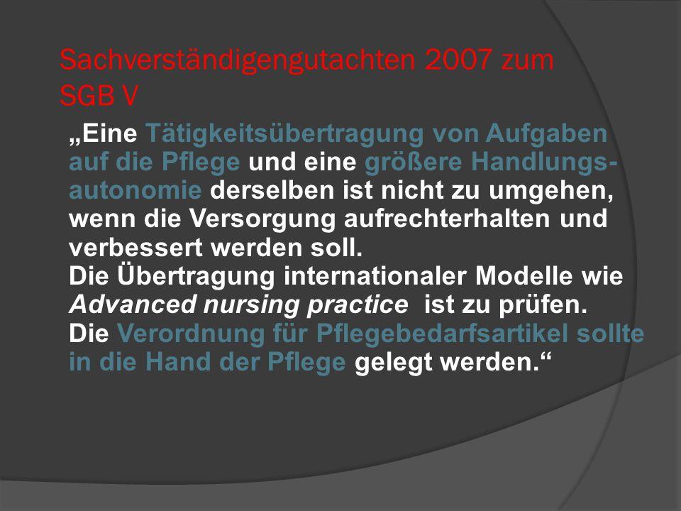 """Sachverständigengutachten 2007 zum SGB V """"Eine Tätigkeitsübertragung von Aufgaben auf die Pflege und eine größere Handlungs- autonomie derselben ist n"""