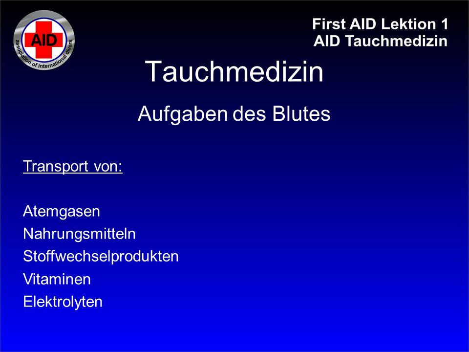 Tauchmedizin Transport von: Atemgasen Nahrungsmitteln Stoffwechselprodukten Vitaminen Elektrolyten Aufgaben des Blutes